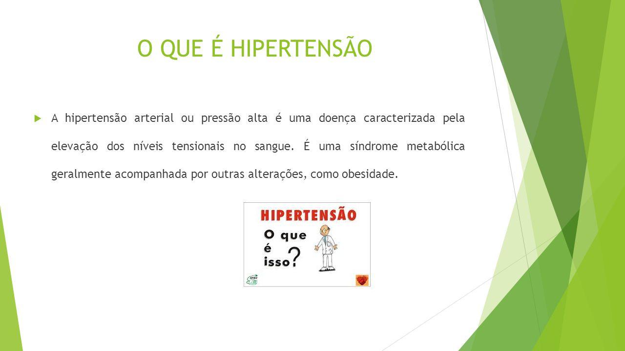 O QUE É HIPERTENSÃO  A hipertensão arterial ou pressão alta é uma doença caracterizada pela elevação dos níveis tensionais no sangue.