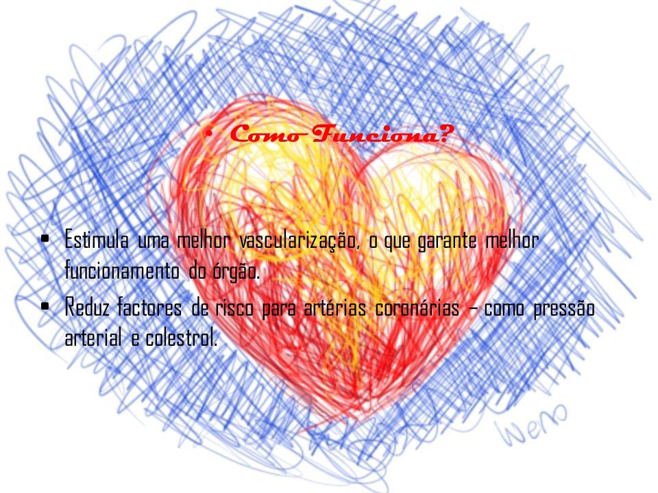 Como Funciona.Estimula uma melhor vascularização, o que garante melhor funcionamento do órgão.