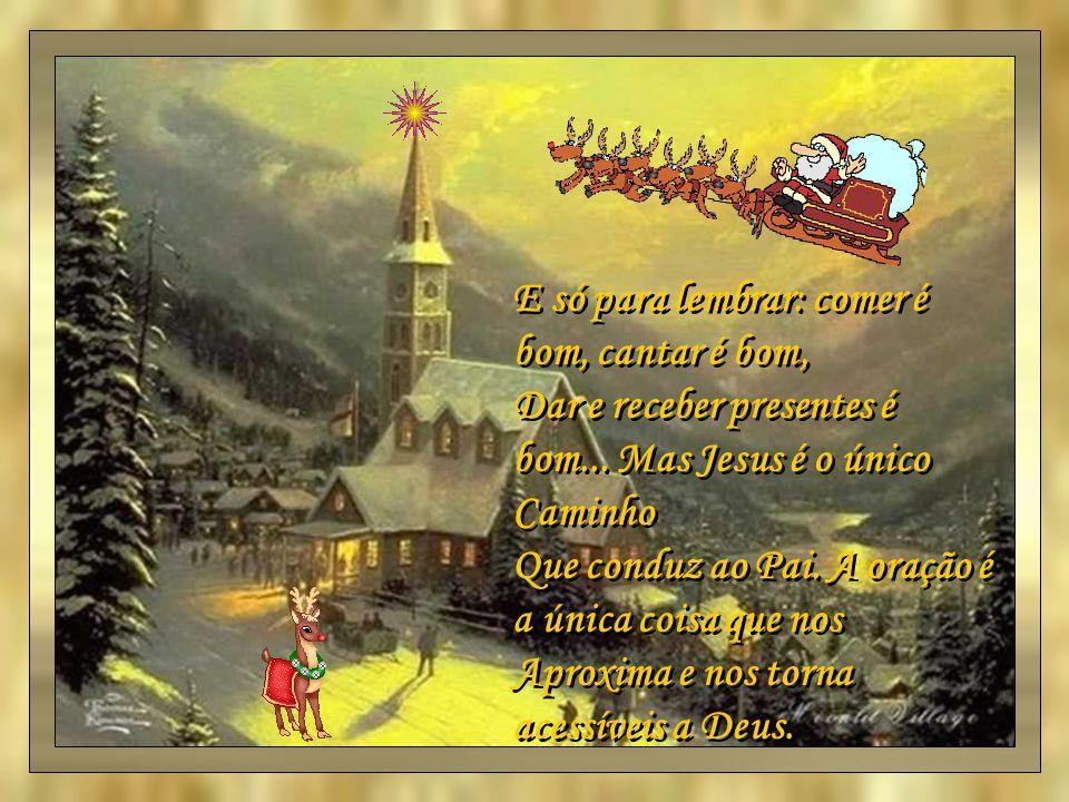 Natal é festa do amor.Do amor de Deus ao mundo, Do amor dos homens com o próximo.