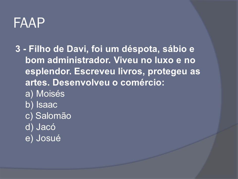 FAAP 3 - Filho de Davi, foi um déspota, sábio e bom administrador.