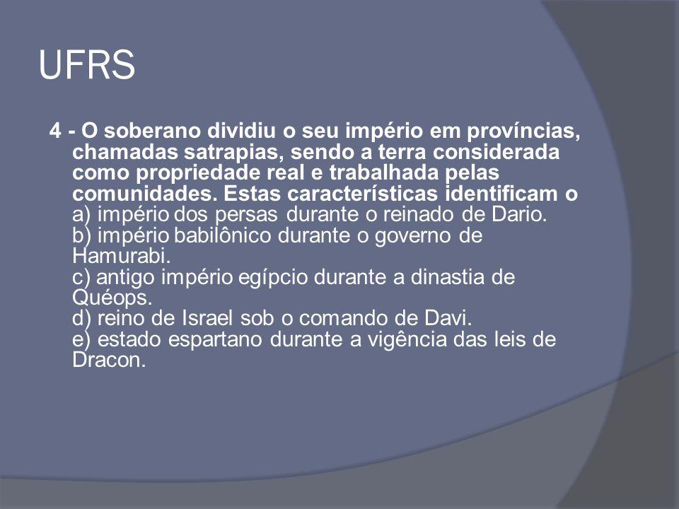 UFRS 4 - O soberano dividiu o seu império em províncias, chamadas satrapias, sendo a terra considerada como propriedade real e trabalhada pelas comunidades.