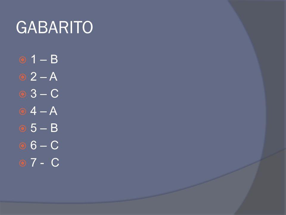 GABARITO  1 – B  2 – A  3 – C  4 – A  5 – B  6 – C  7 - C