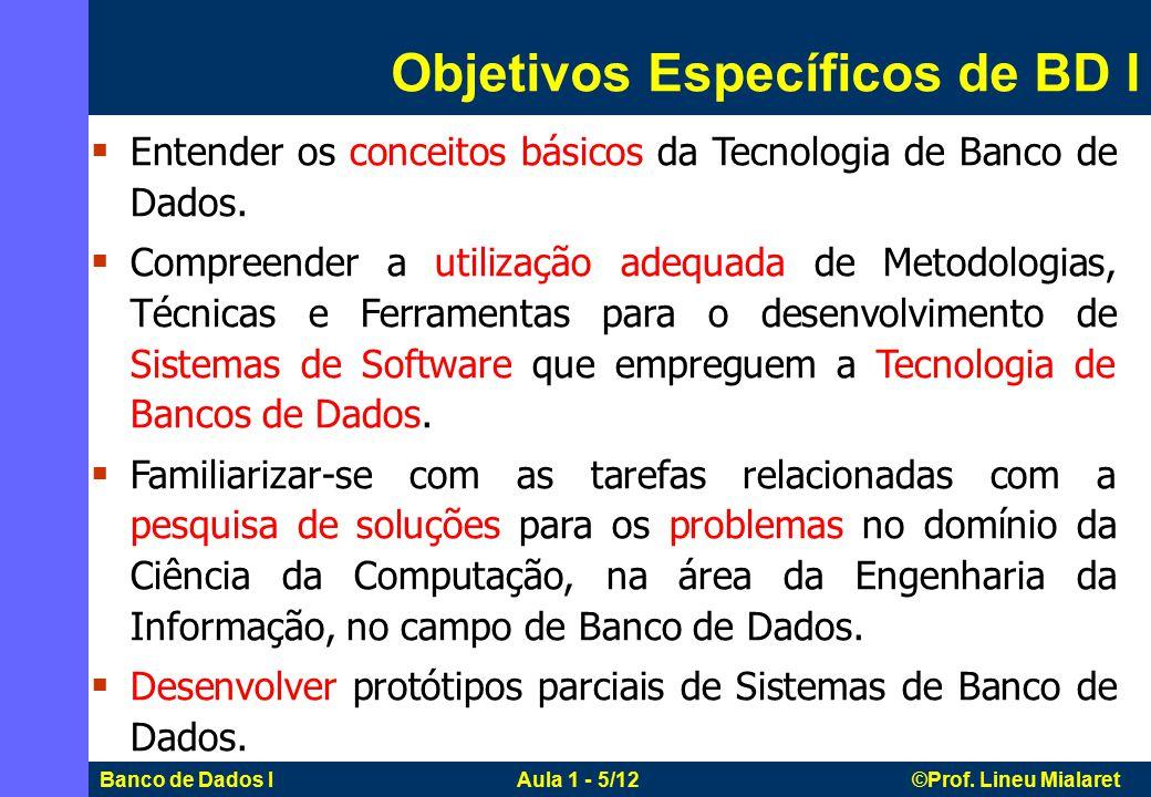 Banco de Dados I Aula 1 - 5/12 ©Prof. Lineu Mialaret Objetivos Específicos de BD I  Entender os conceitos básicos da Tecnologia de Banco de Dados. 