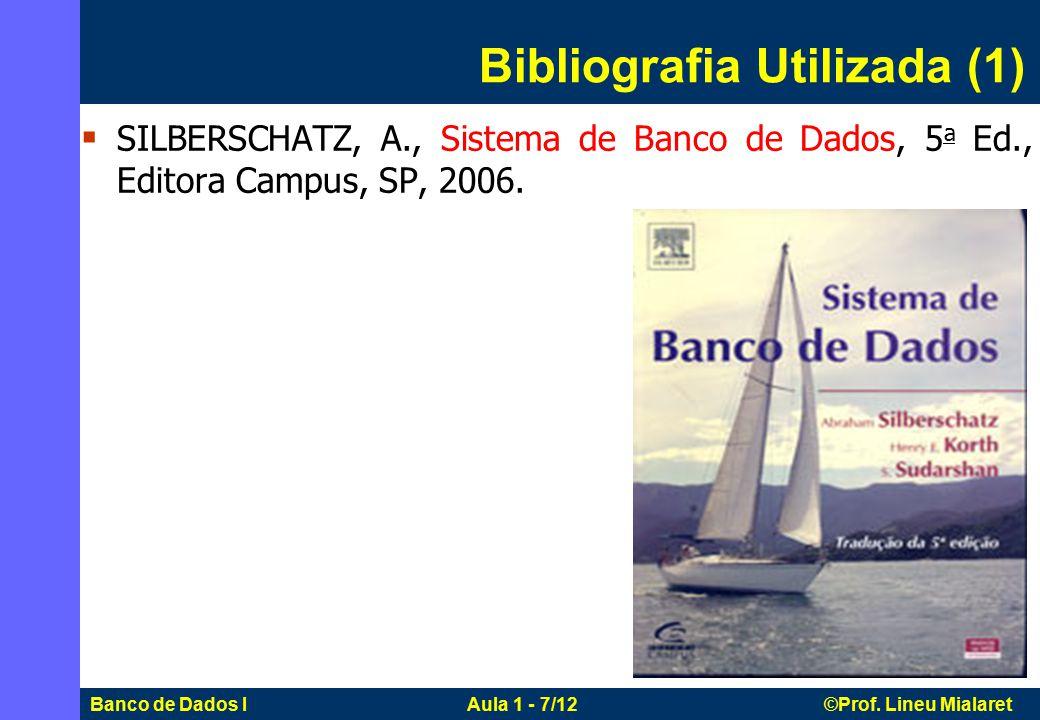 Banco de Dados I Aula 1 - 7/12 ©Prof. Lineu Mialaret  SILBERSCHATZ, A., Sistema de Banco de Dados, 5 a Ed., Editora Campus, SP, 2006. Bibliografia Ut
