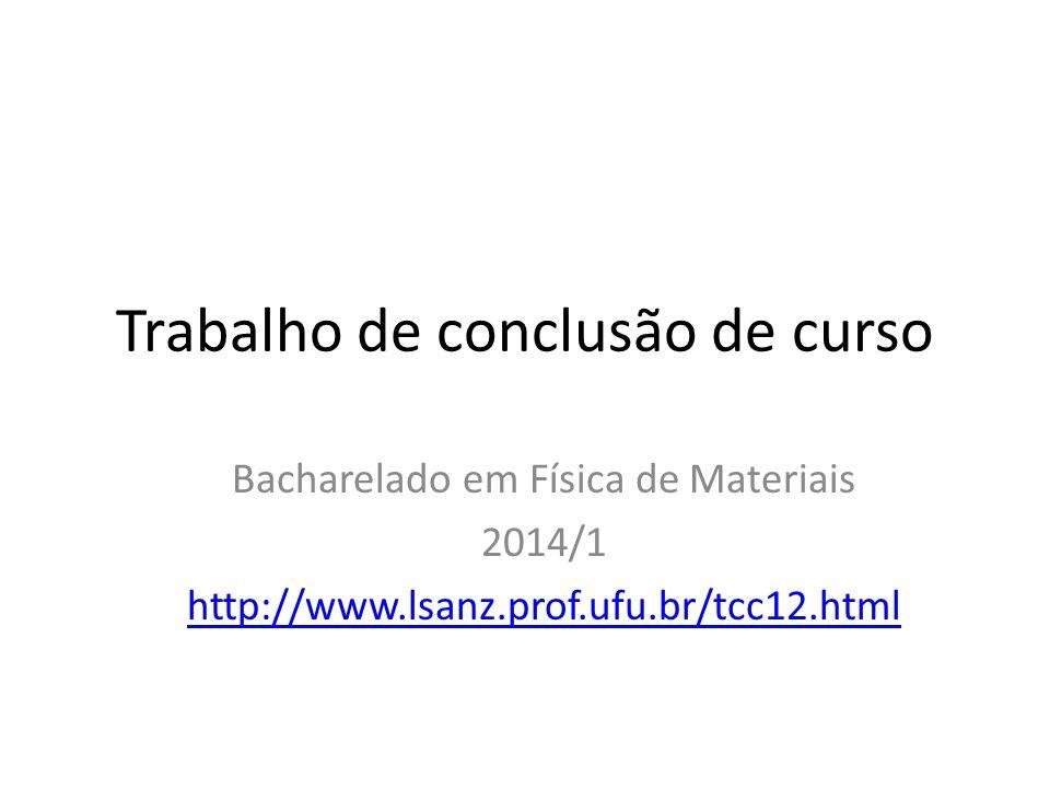 Trabalho de conclusão de curso Bacharelado em Física de Materiais 2014/1 http://www.lsanz.prof.ufu.br/tcc12.html