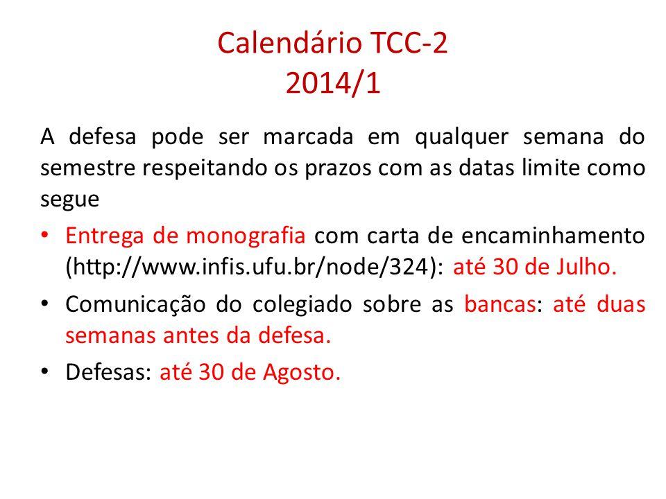 Calendário TCC-2 2014/1 A defesa pode ser marcada em qualquer semana do semestre respeitando os prazos com as datas limite como segue Entrega de monog