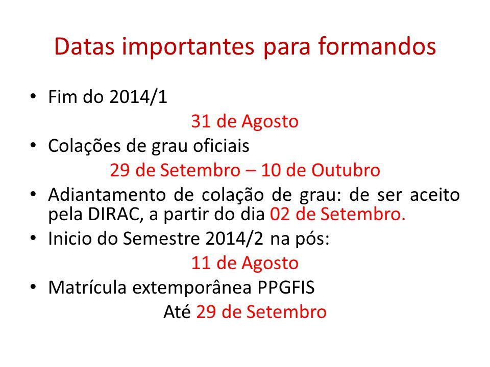 Datas importantes para formandos Fim do 2014/1 31 de Agosto Colações de grau oficiais 29 de Setembro – 10 de Outubro Adiantamento de colação de grau: