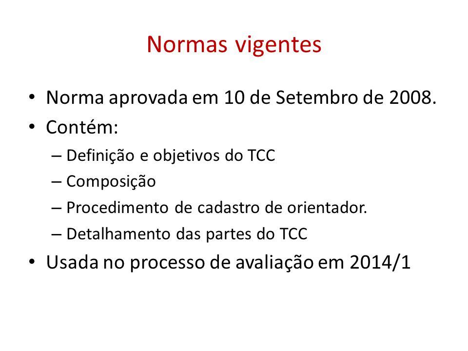 Normas vigentes Norma aprovada em 10 de Setembro de 2008. Contém: – Definição e objetivos do TCC – Composição – Procedimento de cadastro de orientador