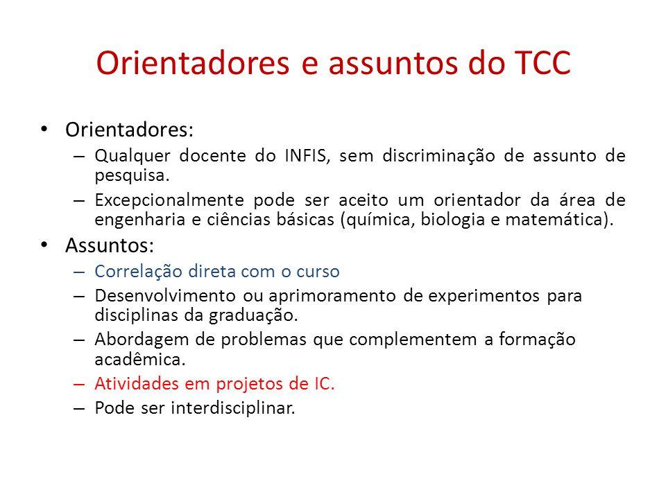 Orientadores e assuntos do TCC Orientadores: – Qualquer docente do INFIS, sem discriminação de assunto de pesquisa. – Excepcionalmente pode ser aceito