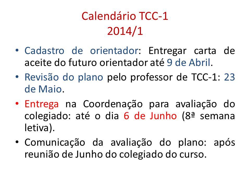 Calendário TCC-1 2014/1 Cadastro de orientador: Entregar carta de aceite do futuro orientador até 9 de Abril. Revisão do plano pelo professor de TCC-1