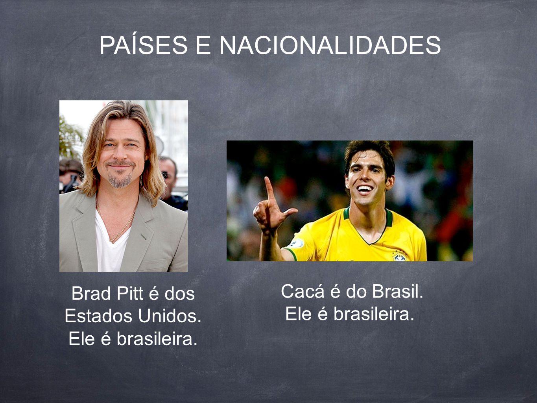 PAÍSES E NACIONALIDADES Brad Pitt é dos Estados Unidos.