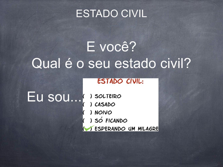 E você? Qual é o seu estado civil? Eu sou... ESTADO CIVIL