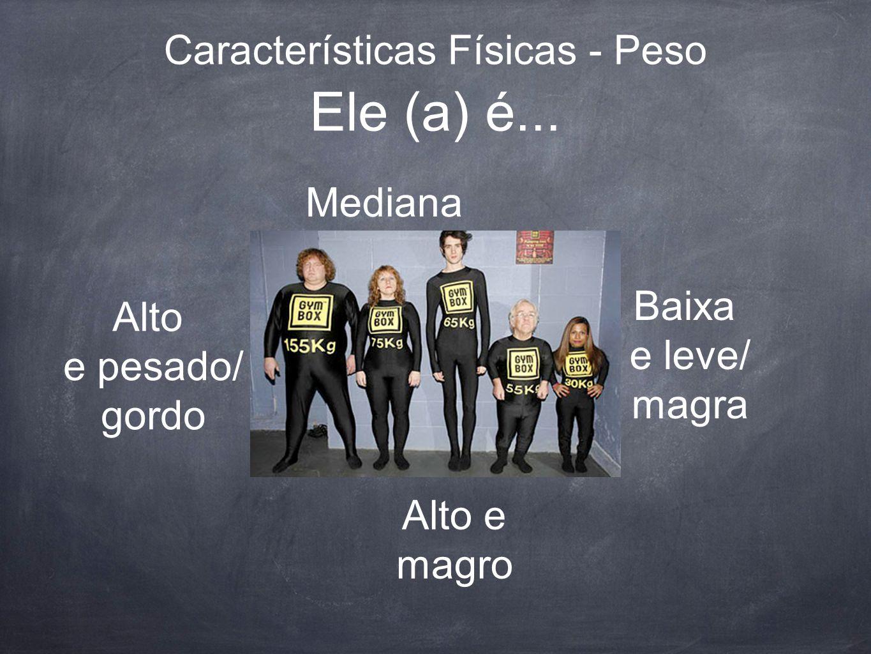 Características Físicas - Peso Ele (a) é...