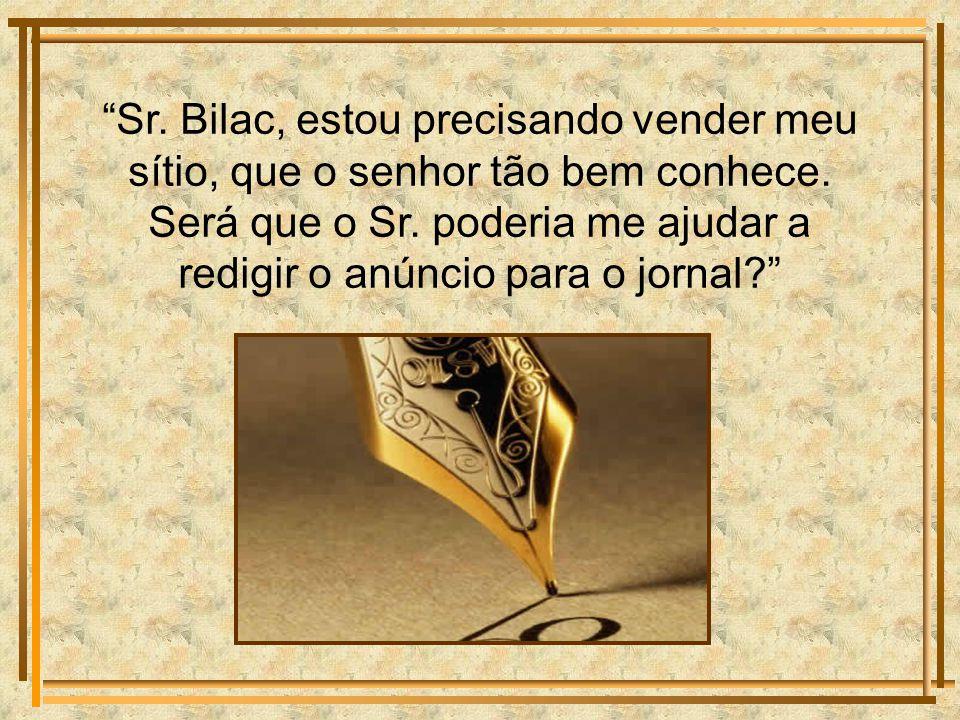 O dono de um pequeno comércio, amigo do grande poeta, Olavo Bilac, abordou-o na rua.