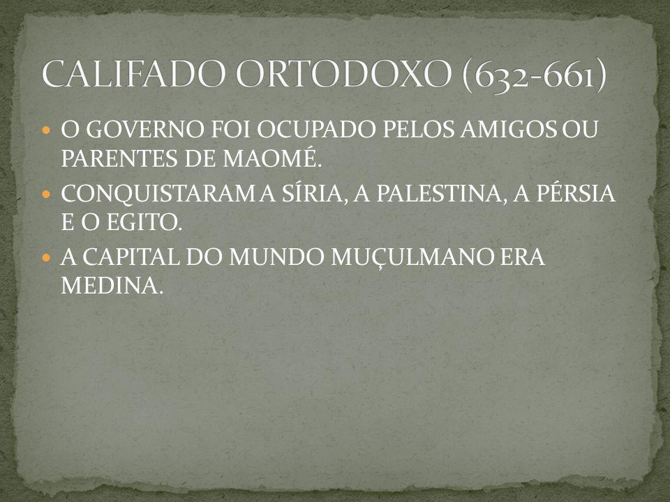 O GOVERNO FOI OCUPADO PELOS AMIGOS OU PARENTES DE MAOMÉ.