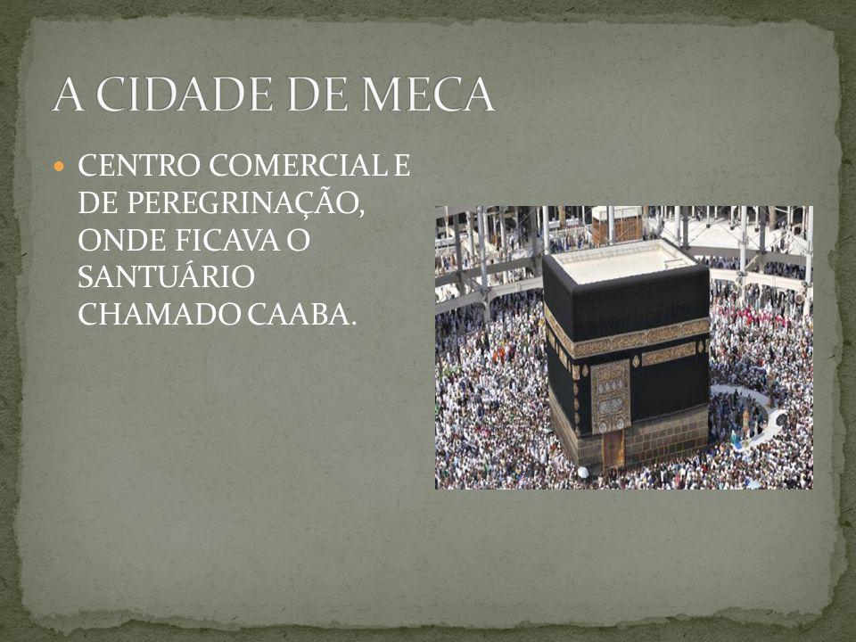 CENTRO COMERCIAL E DE PEREGRINAÇÃO, ONDE FICAVA O SANTUÁRIO CHAMADO CAABA.