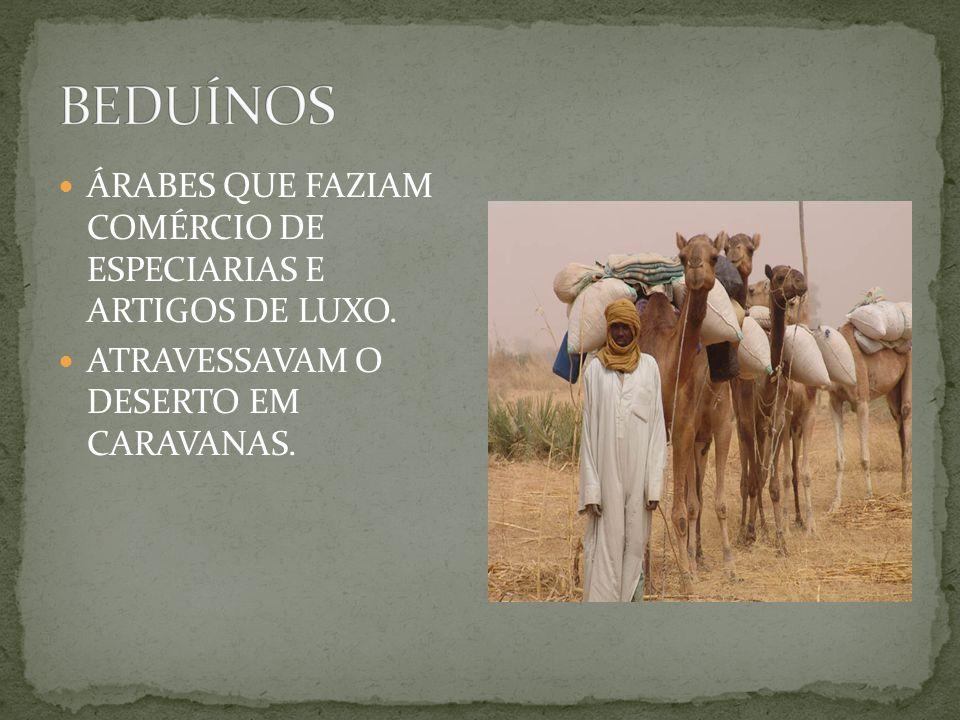 ÁRABES QUE FAZIAM COMÉRCIO DE ESPECIARIAS E ARTIGOS DE LUXO. ATRAVESSAVAM O DESERTO EM CARAVANAS.