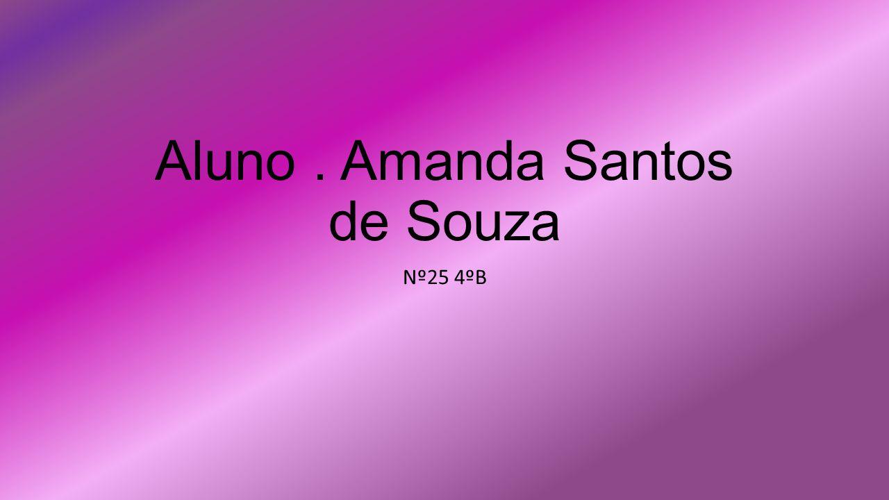Aluno. Amanda Santos de Souza Nº25 4ºB
