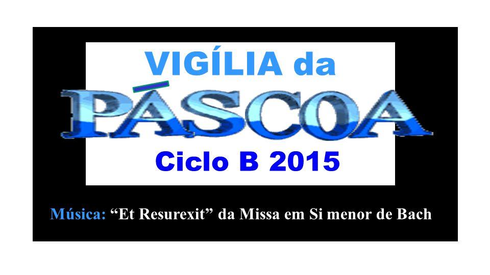 VIGÍLIA da Ciclo B 2015 Música: Et Resurexit da Missa em Si menor de Bach