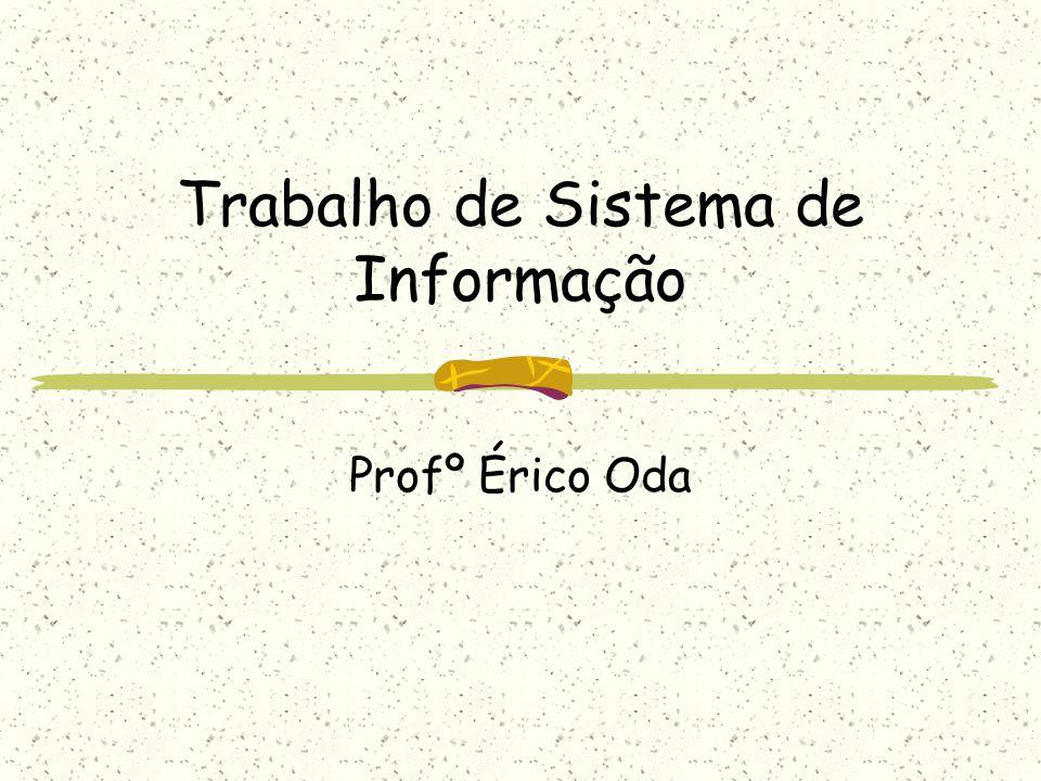 Trabalho de Sistema de Informação Profº Érico Oda