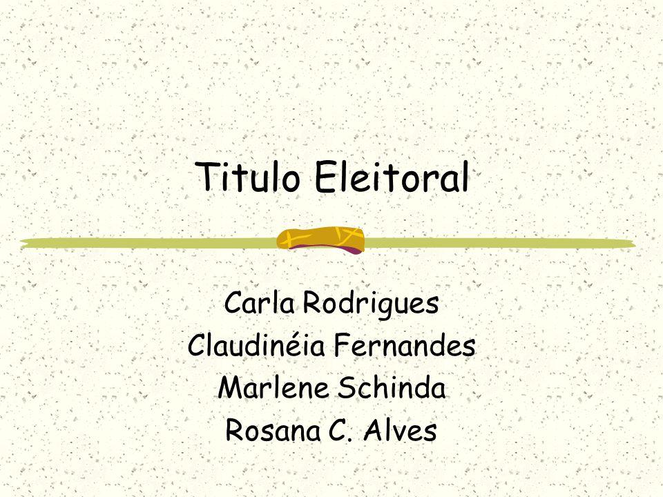 Titulo Eleitoral Carla Rodrigues Claudinéia Fernandes Marlene Schinda Rosana C. Alves