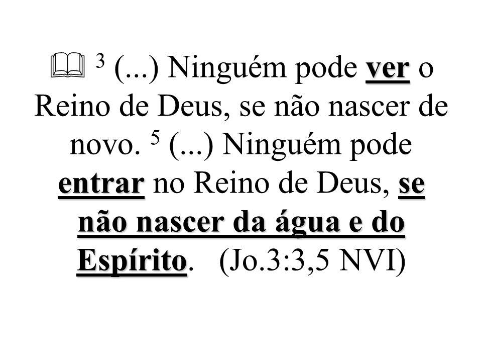 ver entrarse não nascer da água e do Espírito  3 (...) Ninguém pode ver o Reino de Deus, se não nascer de novo. 5 (...) Ninguém pode entrar no Reino