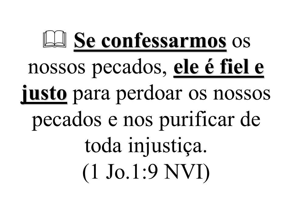 Se confessarmos ele é fiel e justo  Se confessarmos os nossos pecados, ele é fiel e justo para perdoar os nossos pecados e nos purificar de toda inju