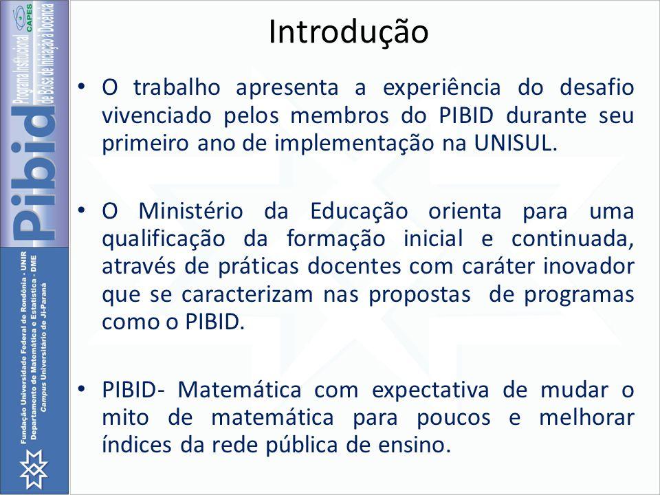 Introdução O trabalho apresenta a experiência do desafio vivenciado pelos membros do PIBID durante seu primeiro ano de implementação na UNISUL. O Mini