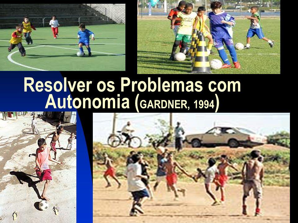 Resolver os Problemas com Autonomia ( GARDNER, 1994 )