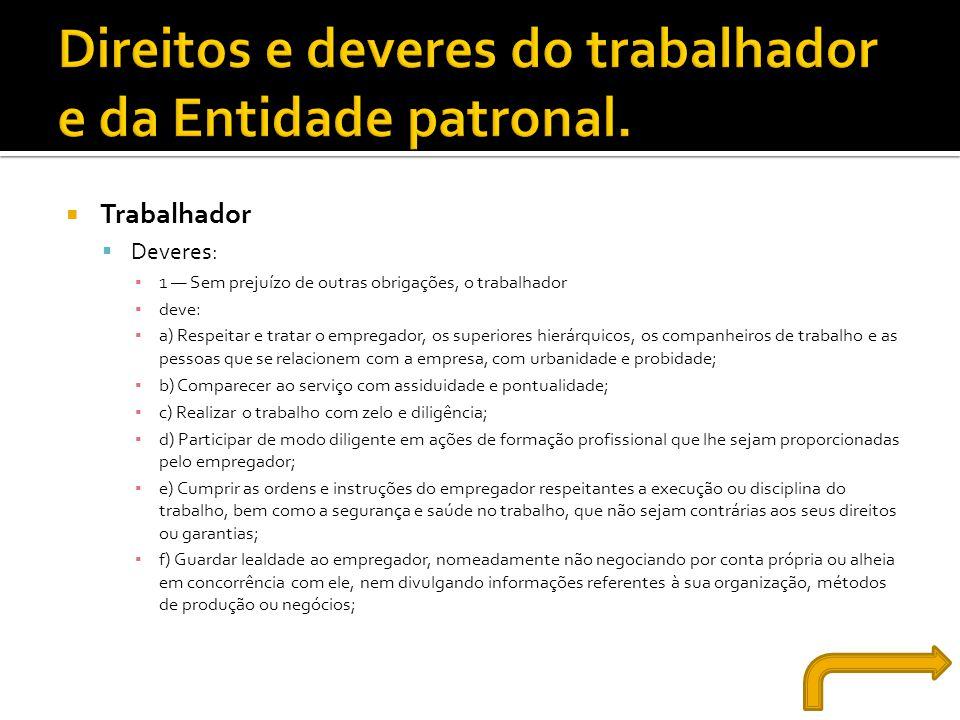  Trabalhador  Deveres: ▪ 1 — Sem prejuízo de outras obrigações, o trabalhador ▪ deve: ▪ a) Respeitar e tratar o empregador, os superiores hierárquic