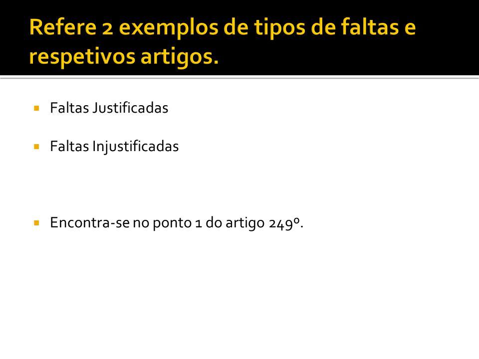  Faltas Justificadas  Faltas Injustificadas  Encontra-se no ponto 1 do artigo 249º.