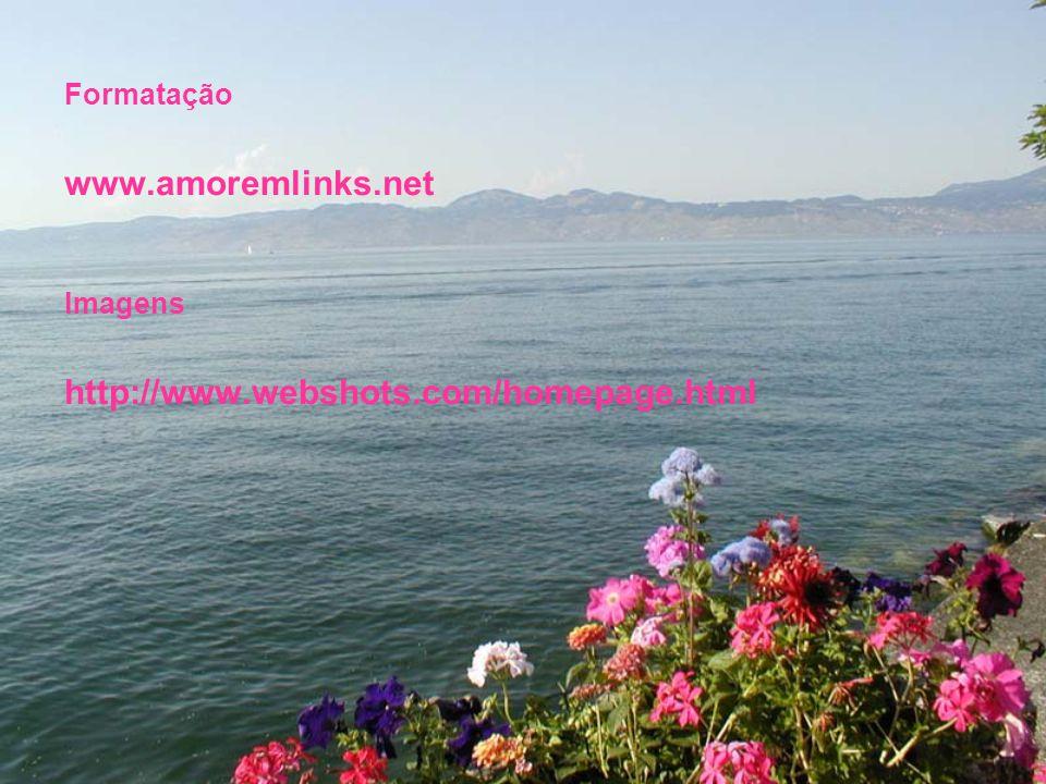 Formatação www.amoremlinks.net Imagens http://www.webshots.com/homepage.html