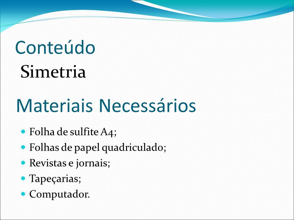 Conteúdo Simetria Materiais Necessários Folha de sulfite A4; Folhas de papel quadriculado; Revistas e jornais; Tapeçarias; Computador.