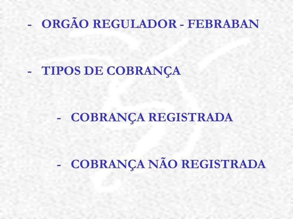 - ORGÃO REGULADOR - FEBRABAN - TIPOS DE COBRANÇA - COBRANÇA REGISTRADA - COBRANÇA NÃO REGISTRADA