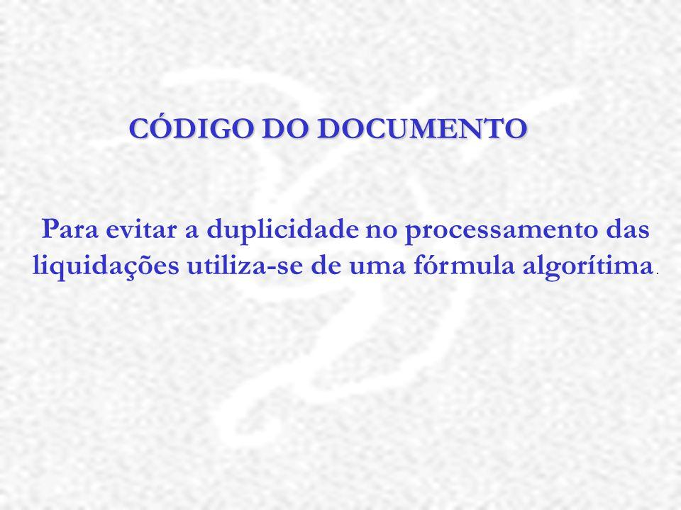 CÓDIGO DO DOCUMENTO Para evitar a duplicidade no processamento das liquidações utiliza-se de uma fórmula algorítima.