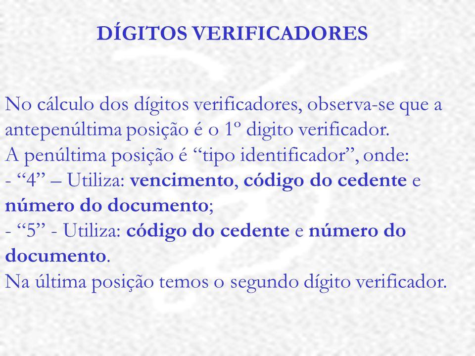 DÍGITOS VERIFICADORES No cálculo dos dígitos verificadores, observa-se que a antepenúltima posição é o 1º digito verificador.