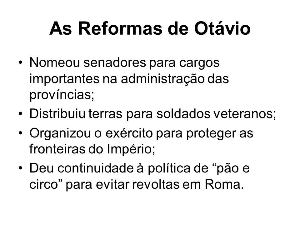 As Reformas de Otávio Nomeou senadores para cargos importantes na administração das províncias; Distribuiu terras para soldados veteranos; Organizou o