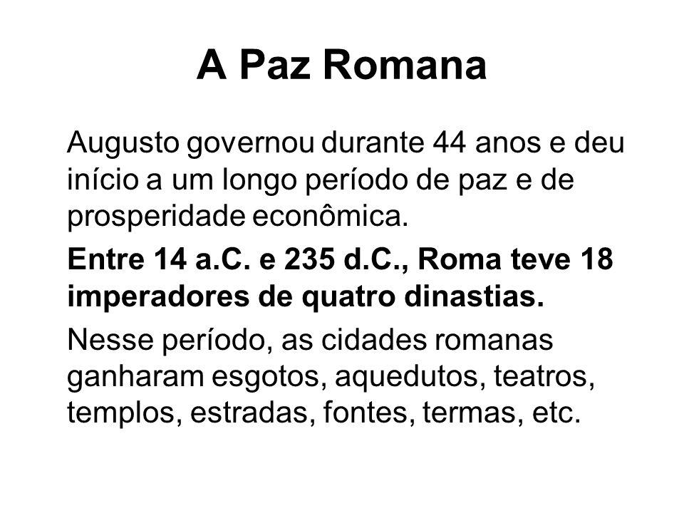 A Paz Romana Augusto governou durante 44 anos e deu início a um longo período de paz e de prosperidade econômica. Entre 14 a.C. e 235 d.C., Roma teve