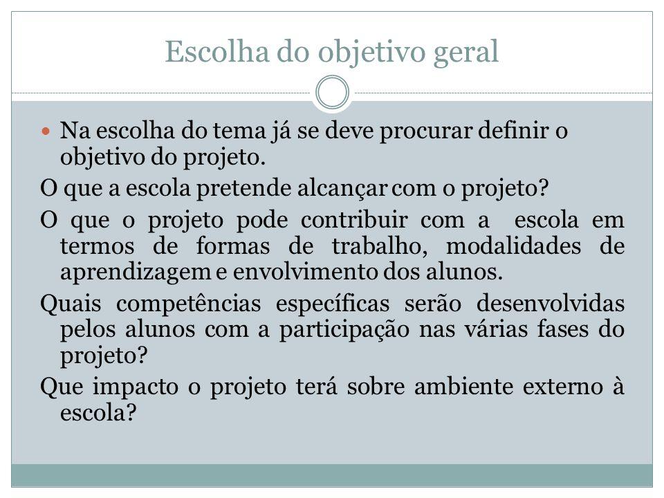 Escolha do objetivo geral Na escolha do tema já se deve procurar definir o objetivo do projeto.