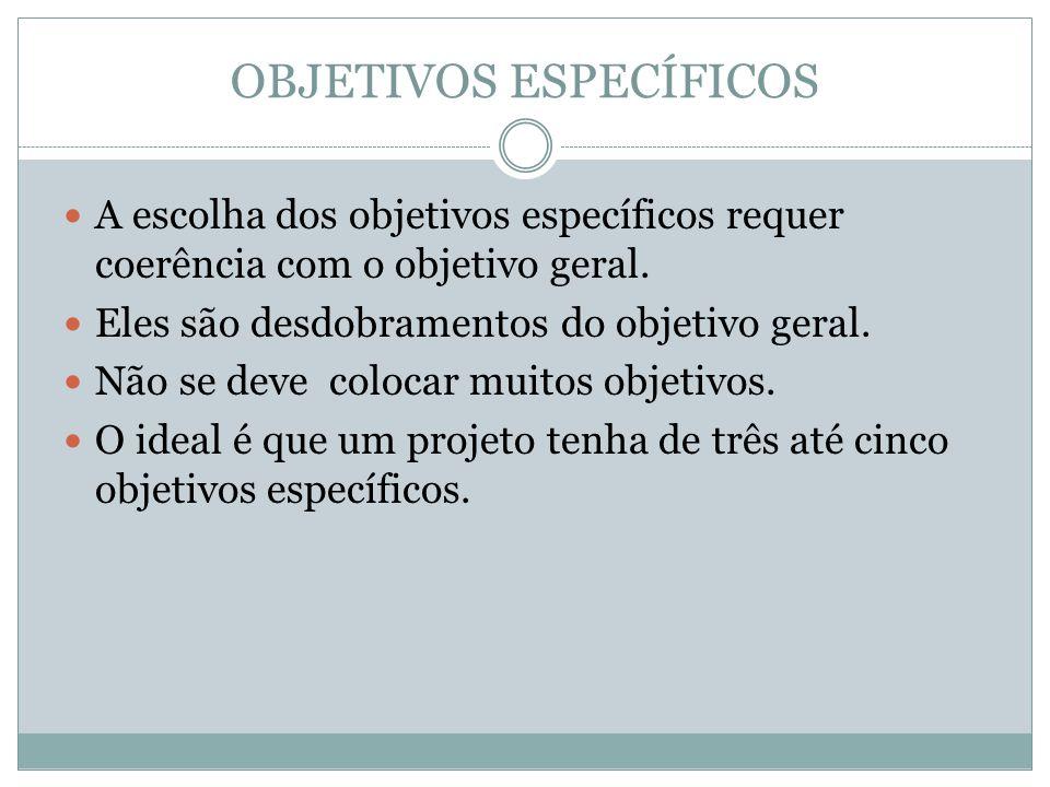 OBJETIVOS ESPECÍFICOS A escolha dos objetivos específicos requer coerência com o objetivo geral.
