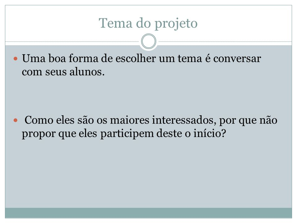 Definição do tema A primeira providência da equipe é definir um tema para o projeto.