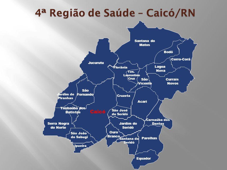 4ª Região de Saúde – Caicó/RN Jucurutu Santana do Matos Jardim de Piranhas Timbaúba dos Batistas Cerro-Corá Currais Novos Lagoa Nova Ten.