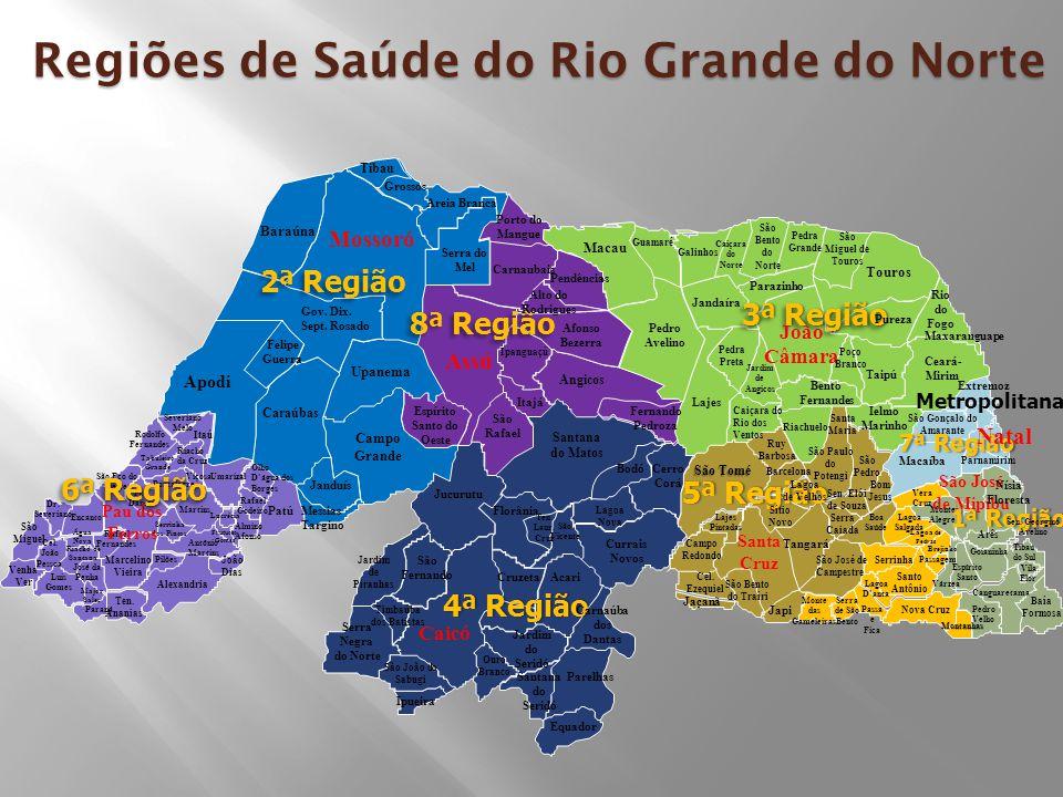 Regiões de Saúde do Rio Grande do Norte Tibau 5ª Região5ª Região 1ª Região1ª Região 7ª Região7ª Região 6ª Região Venha Ver São Miguel Dr.