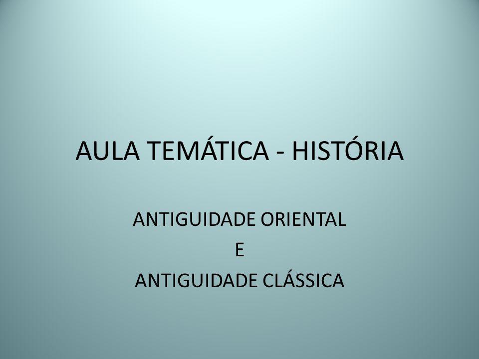 AULA TEMÁTICA - HISTÓRIA ANTIGUIDADE ORIENTAL E ANTIGUIDADE CLÁSSICA