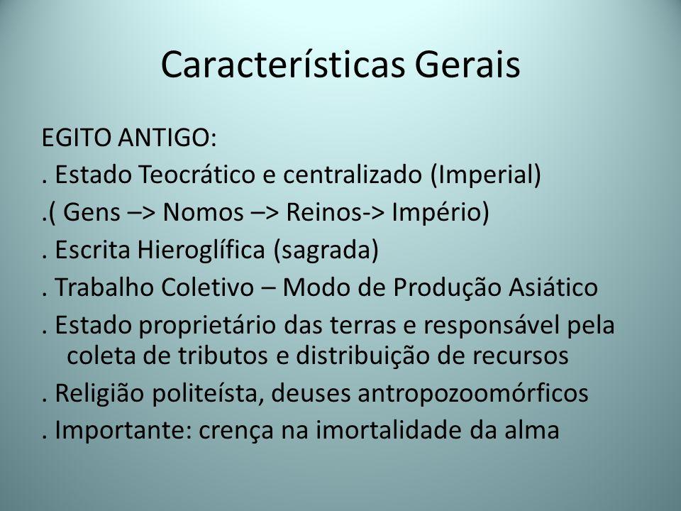 Características Gerais EGITO ANTIGO:. Estado Teocrático e centralizado (Imperial).( Gens –> Nomos –> Reinos-> Império). Escrita Hieroglífica (sagrada)