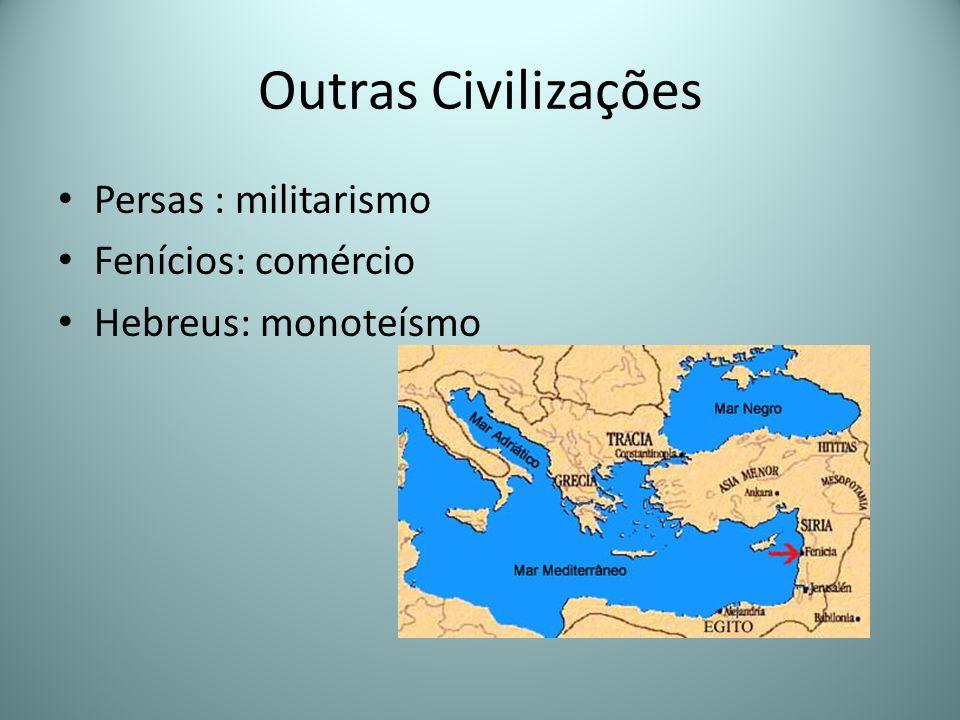 Outras Civilizações Persas : militarismo Fenícios: comércio Hebreus: monoteísmo