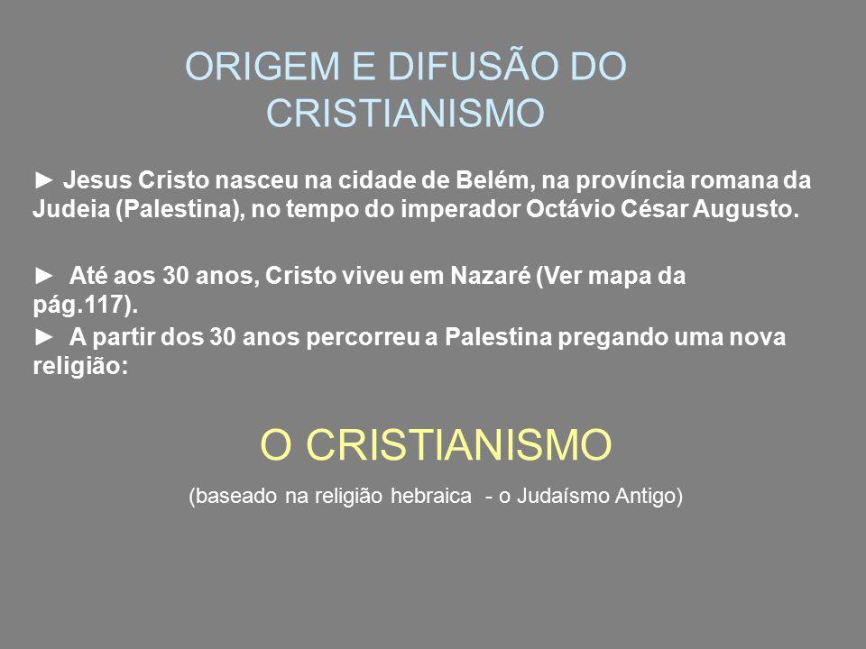 ► Jesus Cristo nasceu na cidade de Belém, na província romana da Judeia (Palestina), no tempo do imperador Octávio César Augusto. ► Até aos 30 anos, C