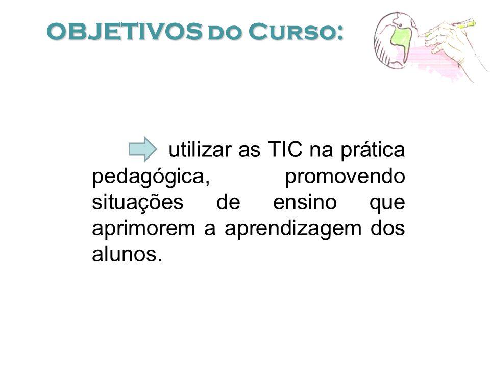 utilizar as TIC na prática pedagógica, promovendo situações de ensino que aprimorem a aprendizagem dos alunos.