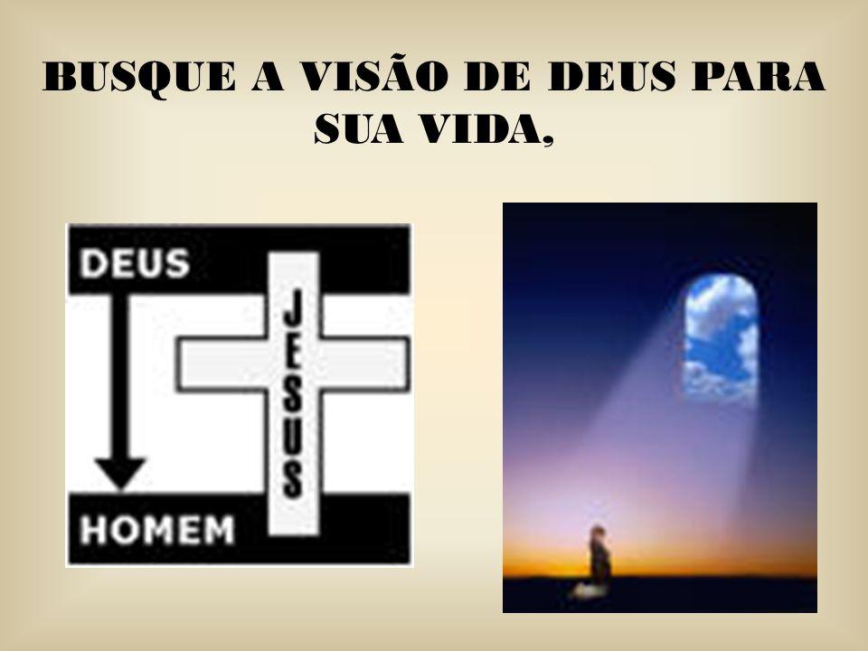 BUSQUE A VISÃO DE DEUS PARA SUA VIDA,