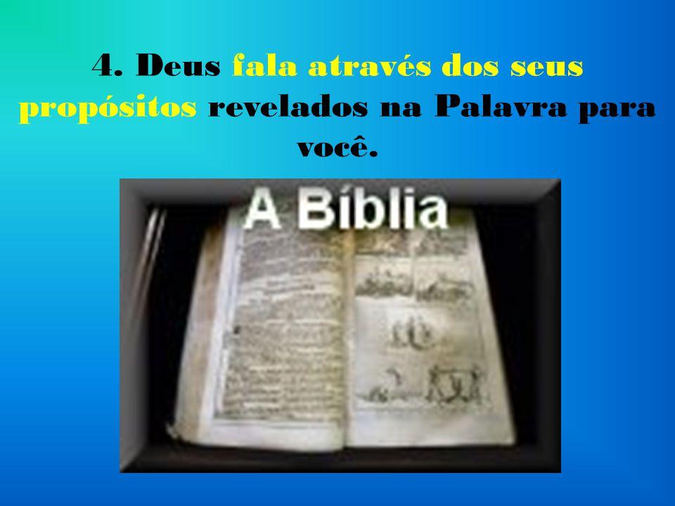 4. Deus fala através dos seus propósitos revelados na Palavra para você.
